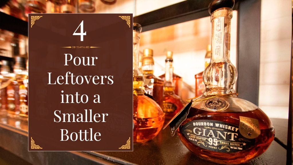 How to store whiskey - Pour leftovers into a smaller bottle